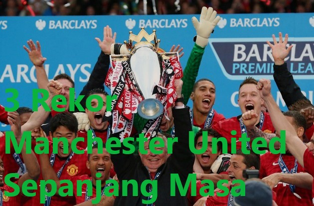3 Rekor Manchester United Sepanjang Masa